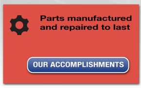 Parts manufactured and repaired to last - Our accomplishments
